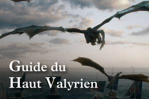 Guide du Haut Valyrien : comment intégrer la communauté Targaryenne