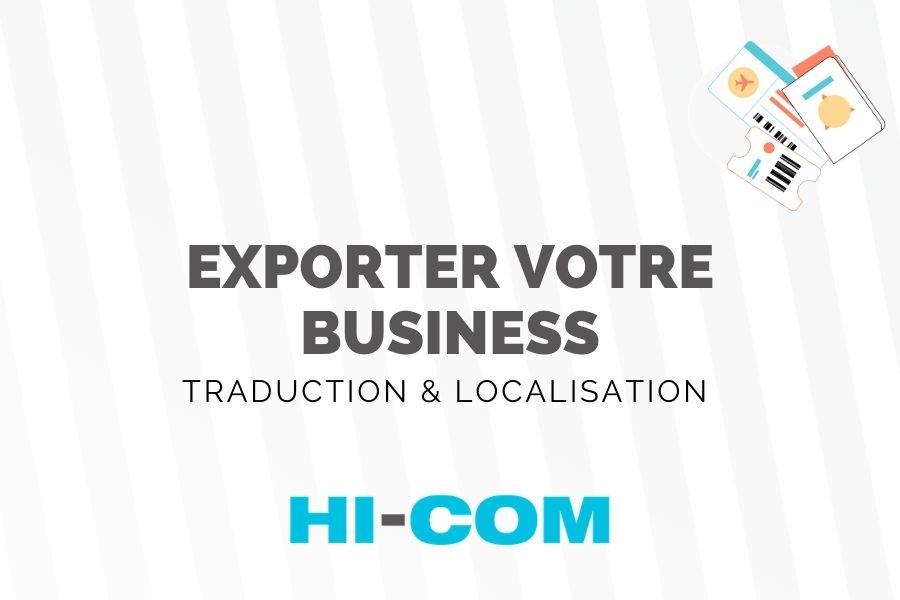 Vous souhaitez exporter votre entreprise ? Découvrez l'importance d'une traduction spécialisée et de qualité ! – HI-COM
