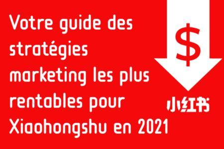 Votre guide des stratégies marketing Xiaohongshu 2021